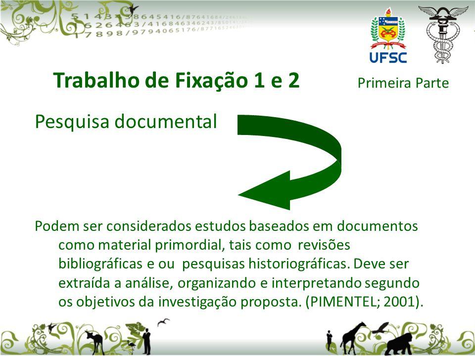Pesquisa documental Podem ser considerados estudos baseados em documentos como material primordial, tais como revisões bibliográficas e ou pesquisas historiográficas.