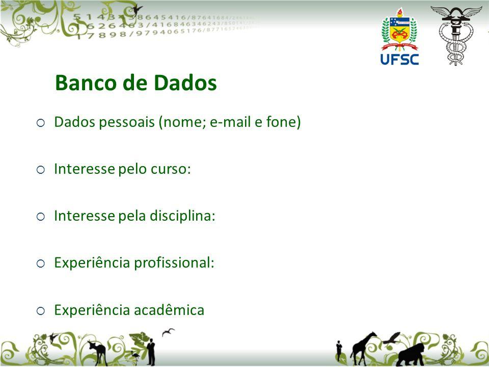 Dados pessoais (nome; e-mail e fone) Interesse pelo curso: Interesse pela disciplina: Experiência profissional: Experiência acadêmica Banco de Dados