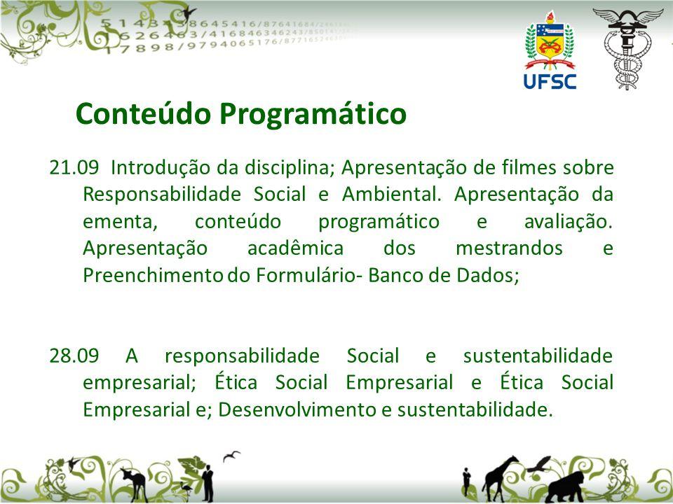 21.09 Introdução da disciplina; Apresentação de filmes sobre Responsabilidade Social e Ambiental.