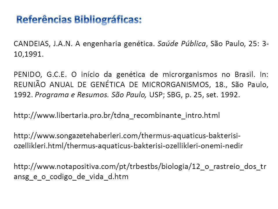 CANDEIAS, J.A.N. A engenharia genética. Saúde Pública, São Paulo, 25: 3- 10,1991. PENIDO, G.C.E. O início da genética de microrganismos no Brasil. In: