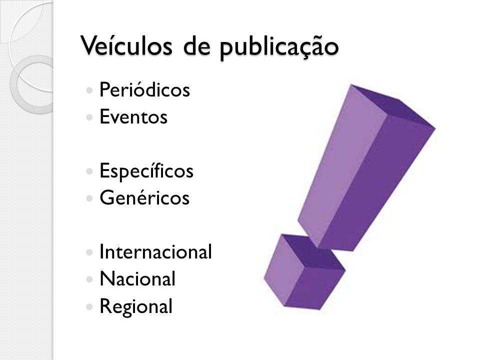 Veículos de publicação Periódicos Eventos Específicos Genéricos Internacional Nacional Regional