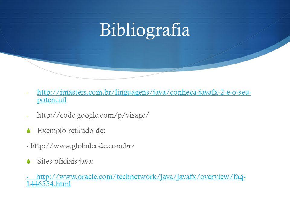 Bibliografia - http://imasters.com.br/linguagens/java/conheca-javafx-2-e-o-seu- potencial http://imasters.com.br/linguagens/java/conheca-javafx-2-e-o-