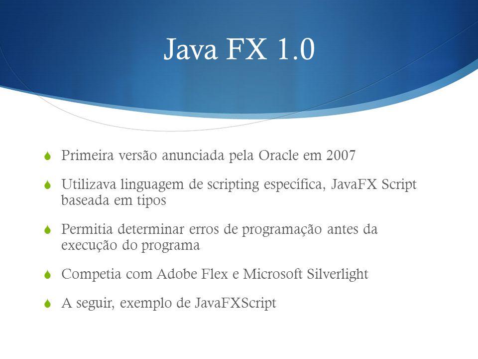 Exemplo código JavaFXScript package exemplo1; def a = 100.50; var b = 10; var minhaStr = Isso é uma String ; println( a é do tipo {a.getClass()} ); println( b é do tipo {b.getClass()} ); println( minhaStr é do tipo {minhaStr.getClass()} ); Saída: a é do tipo class java.lang.Float b é do tipo class java.lang.Integer minhaStr é do tipo class java.lang.String