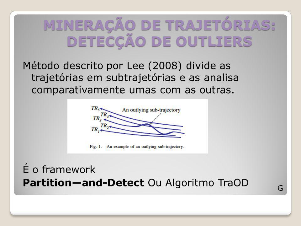 MINERAÇÃO DE TRAJETÓRIAS: DETECÇÃO DE OUTLIERS G Método descrito por Lee (2008) divide as trajetórias em subtrajetórias e as analisa comparativamente