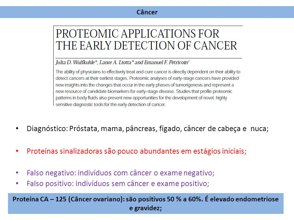 Diagnóstico: Próstata, mama, pâncreas, fígado, câncer de cabeça e nuca; Proteínas sinalizadoras são pouco abundantes em estágios iniciais; Falso negat