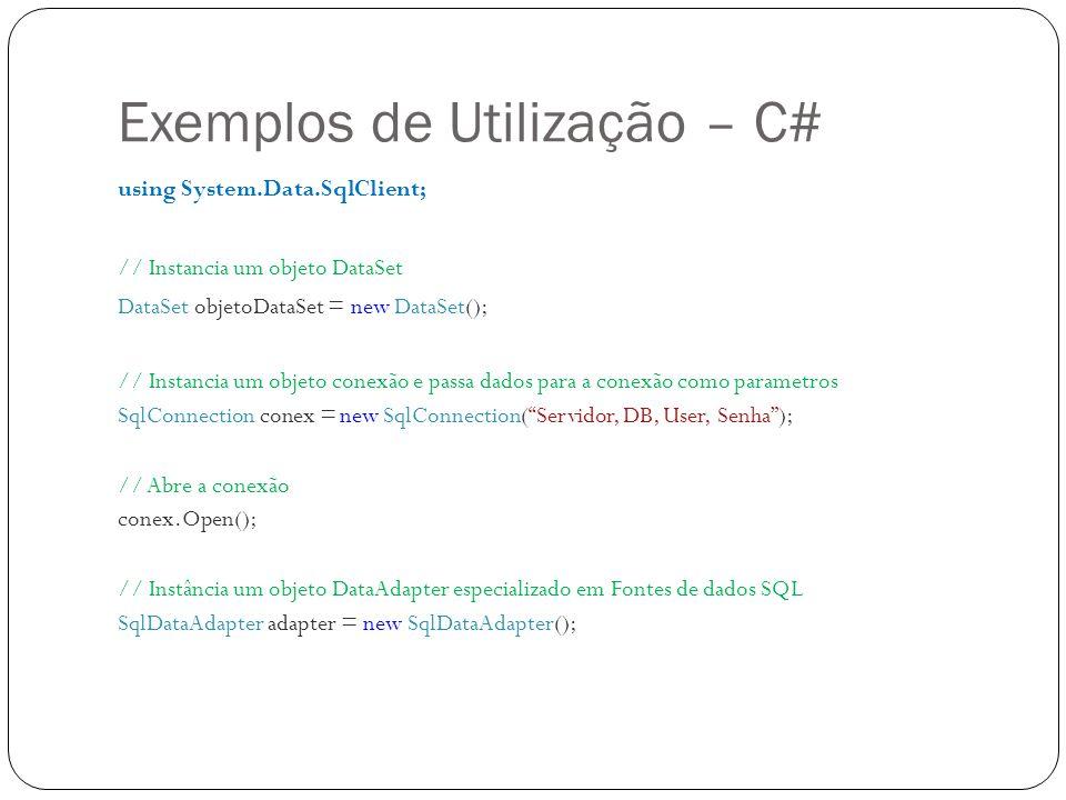 Exemplos de Utilização – C# using System.Data.SqlClient; // Instancia um objeto DataSet DataSet objetoDataSet = new DataSet(); // Instancia um objeto