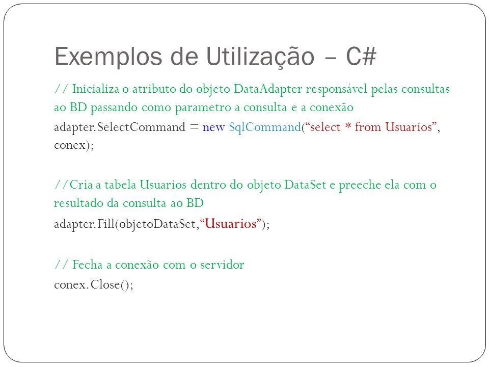 Exemplos de Utilização – C# // Inicializa o atributo do objeto DataAdapter responsável pelas consultas ao BD passando como parametro a consulta e a co