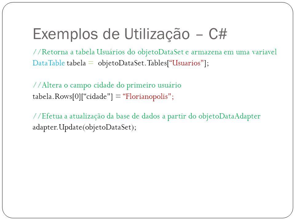 Exemplos de Utilização – C# //Retorna a tabela Usuários do objetoDataSet e armazena em uma variavel DataTable tabela = objetoDataSet.Tables[Usuarios