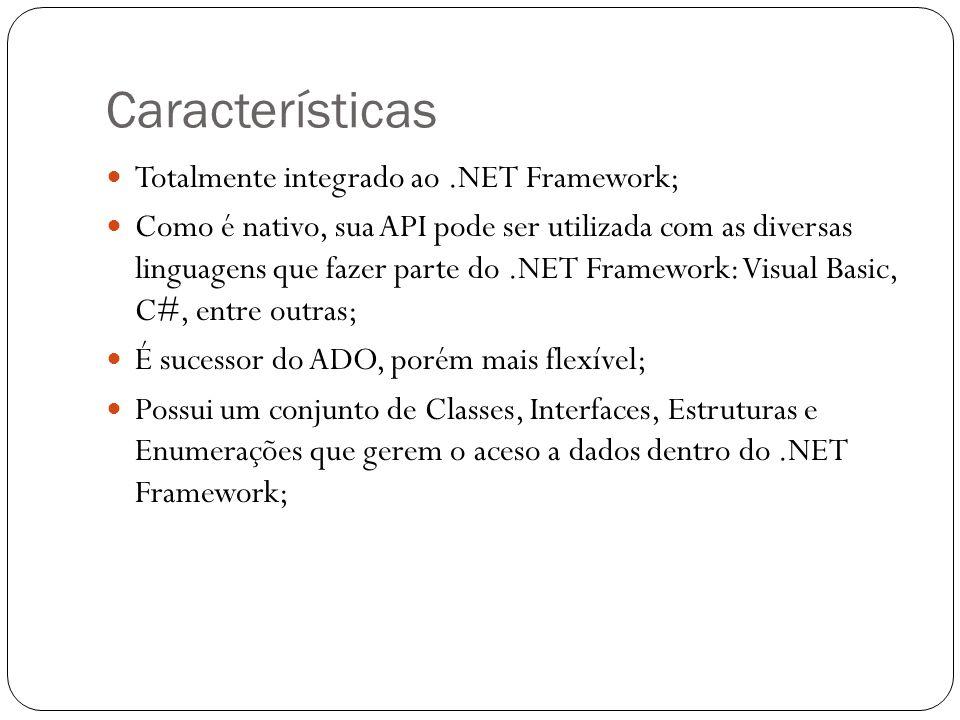 Características Totalmente integrado ao.NET Framework; Como é nativo, sua API pode ser utilizada com as diversas linguagens que fazer parte do.NET Fra