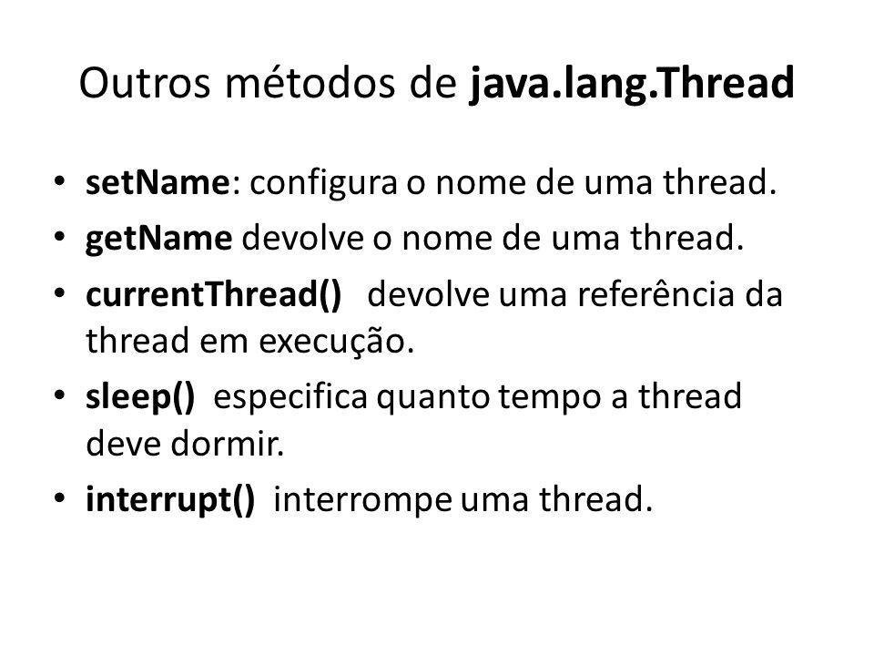 Outros métodos de java.lang.Thread setName: configura o nome de uma thread.