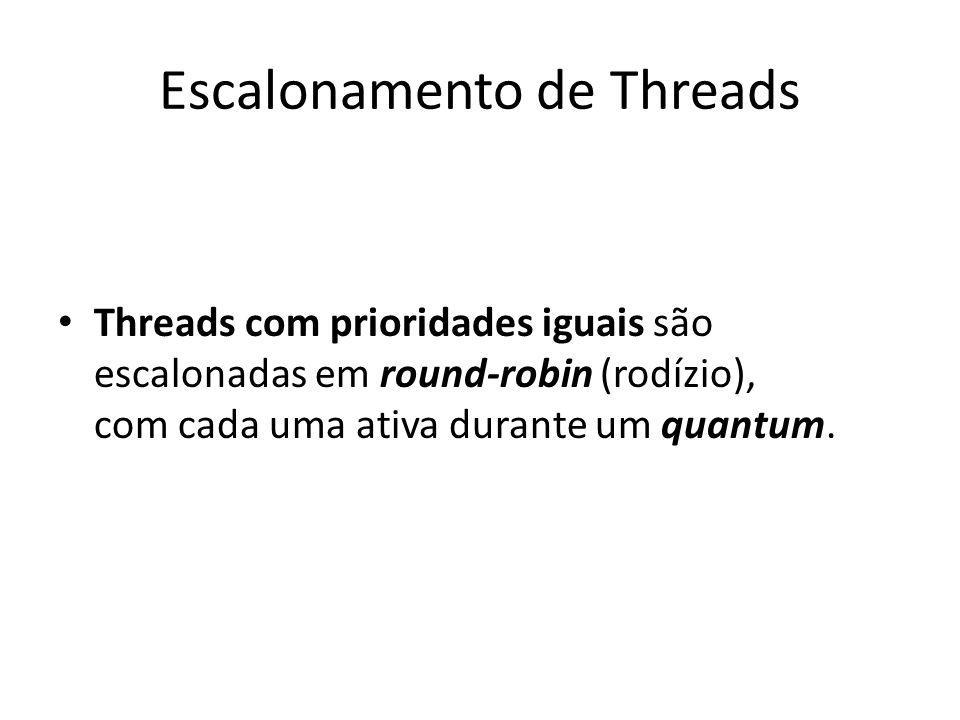 Escalonamento de Threads Threads com prioridades iguais são escalonadas em round-robin (rodízio), com cada uma ativa durante um quantum.