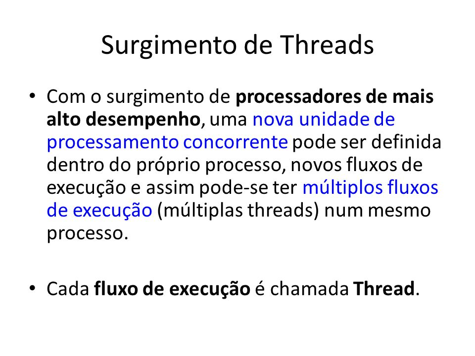 Surgimento de Threads Com o surgimento de processadores de mais alto desempenho, uma nova unidade de processamento concorrente pode ser definida dentr
