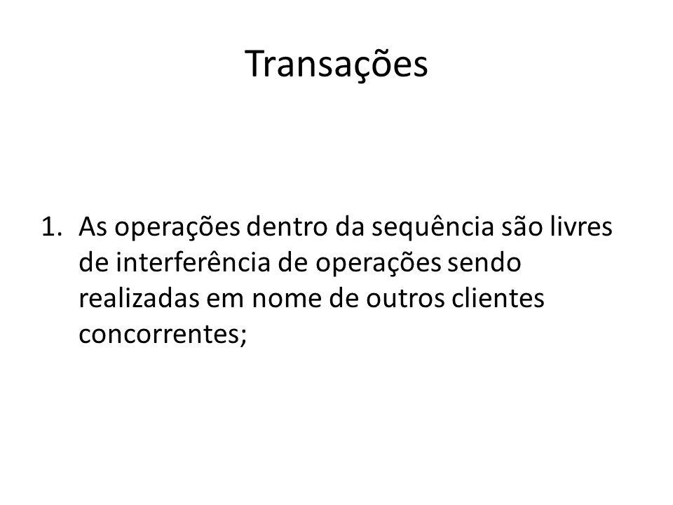 Transações 1.As operações dentro da sequência são livres de interferência de operações sendo realizadas em nome de outros clientes concorrentes;