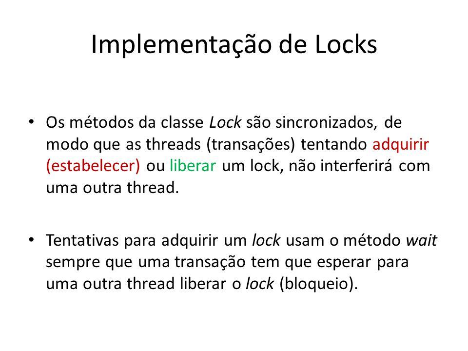 Implementação de Locks Os métodos da classe Lock são sincronizados, de modo que as threads (transações) tentando adquirir (estabelecer) ou liberar um