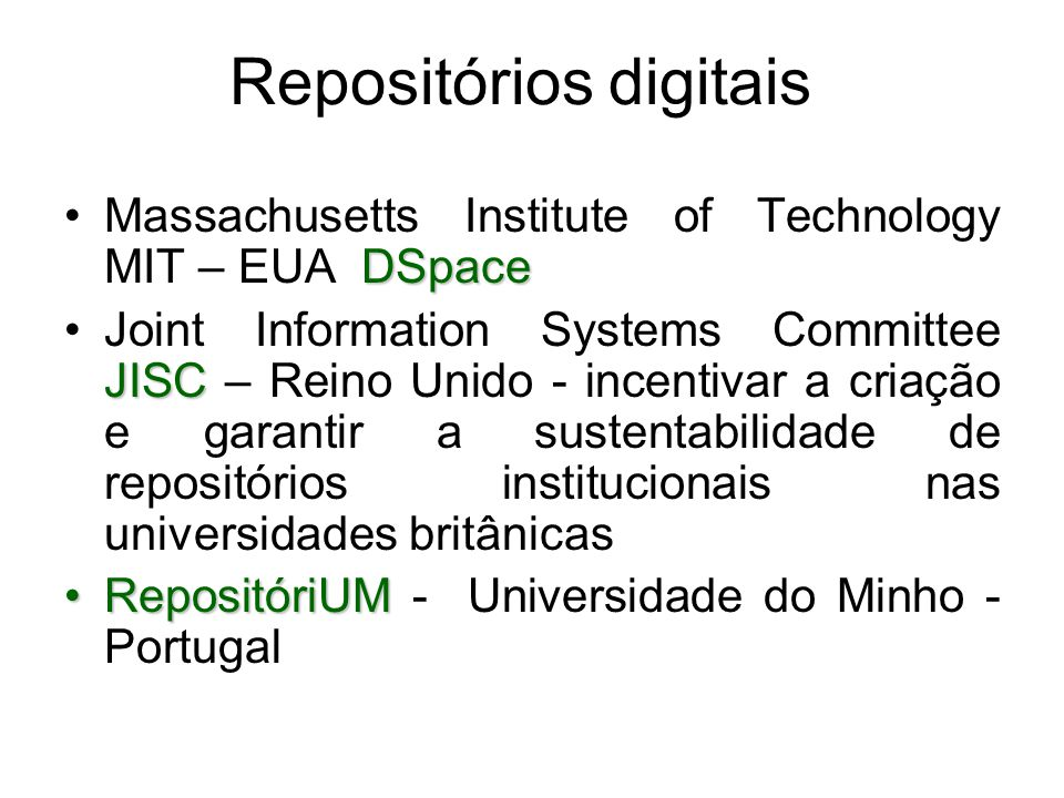 Repositórios digitais DSpaceMassachusetts Institute of Technology MIT – EUA DSpace JISCJoint Information Systems Committee JISC – Reino Unido - incent