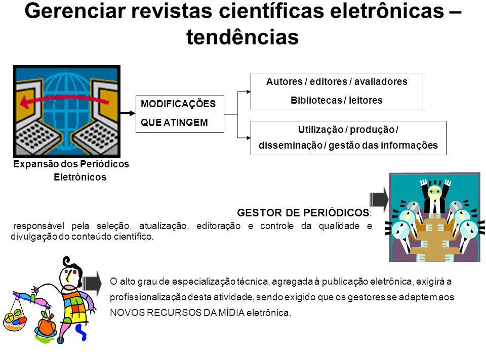 Gerenciar revistas científicas eletrônicas – tendências Utilização / produção / disseminação / gestão das informações Expansão dos Periódicos Eletrôni