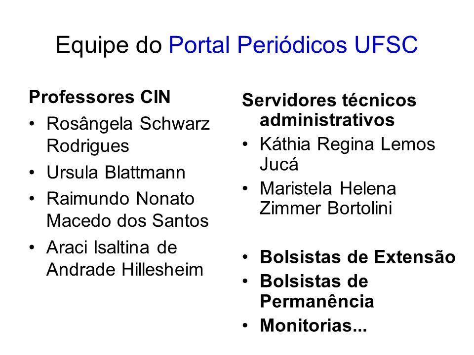 Equipe do Portal Periódicos UFSC Professores CIN Rosângela Schwarz Rodrigues Ursula Blattmann Raimundo Nonato Macedo dos Santos Araci Isaltina de Andr