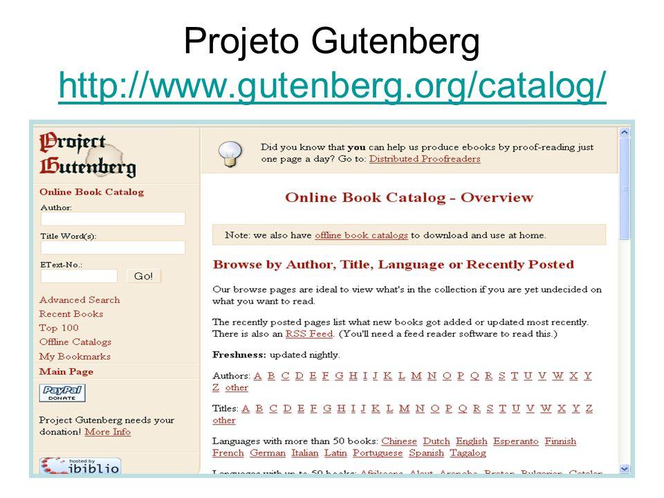 Projeto Gutenberg http://www.gutenberg.org/catalog/ http://www.gutenberg.org/catalog/