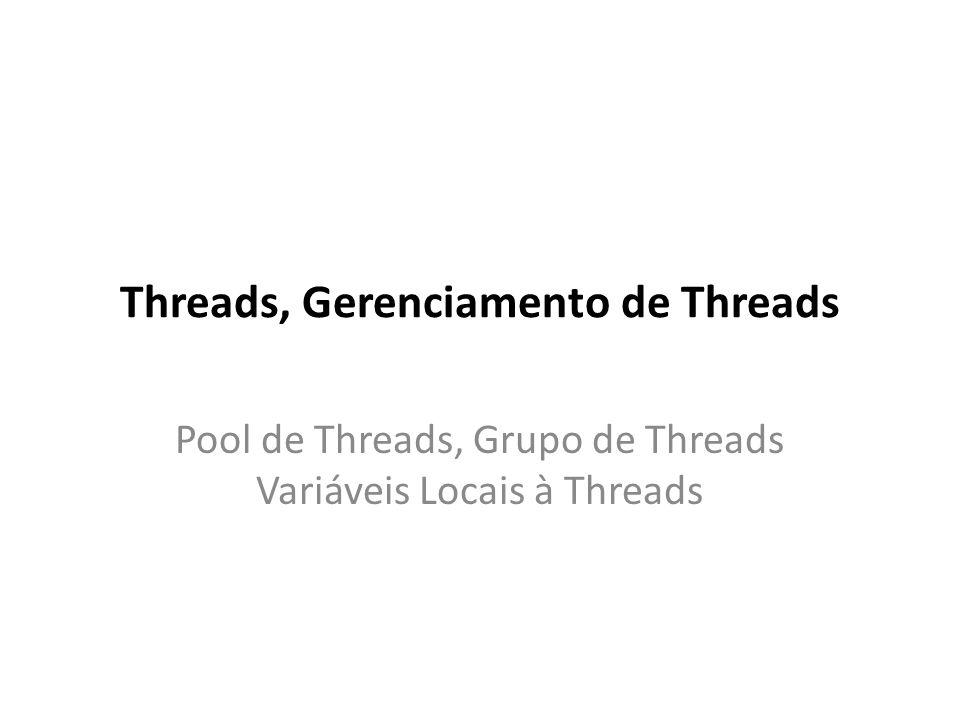 Threads, Gerenciamento de Threads Pool de Threads, Grupo de Threads Variáveis Locais à Threads
