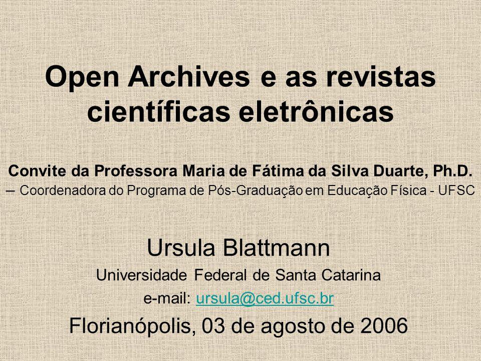 Open Archives e as revistas científicas eletrônicas Convite da Professora Maria de Fátima da Silva Duarte, Ph.D. – Coordenadora do Programa de Pós-Gra