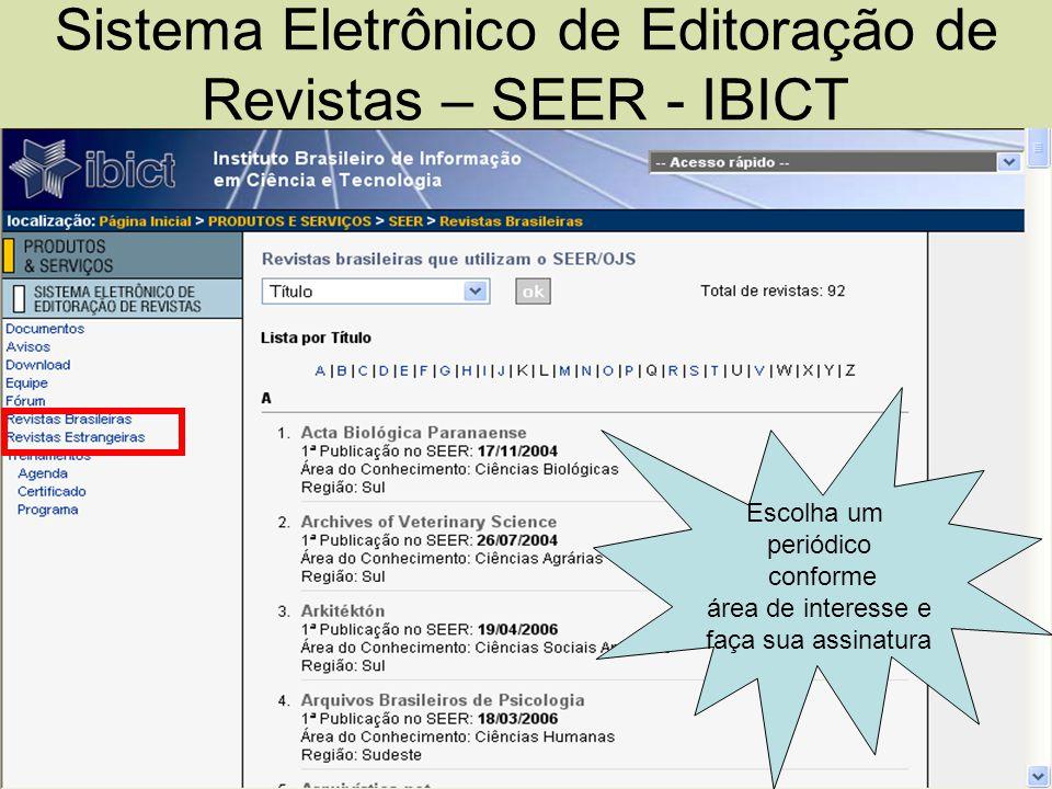 Sistema Eletrônico de Editoração de Revistas – SEER - IBICT Escolha um periódico conforme área de interesse e faça sua assinatura
