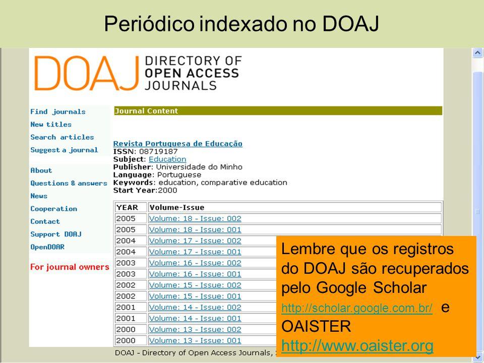 Periódico indexado no DOAJ Lembre que os registros do DOAJ são recuperados pelo Google Scholar http://scholar.google.com.br/ e OAISTER http://www.oais