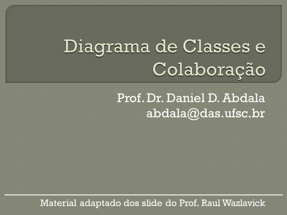 Prof. Dr. Daniel D. Abdala abdala@das.ufsc.br Material adaptado dos slide do Prof. Raul Wazlavick