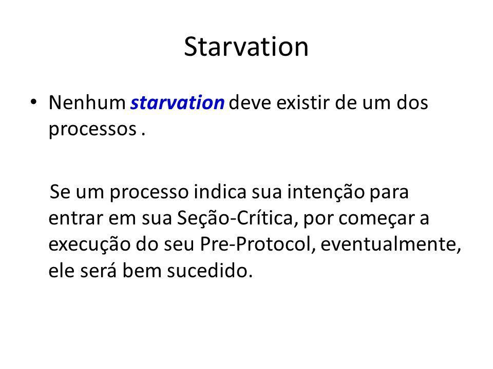 Starvation Nenhum starvation deve existir de um dos processos.