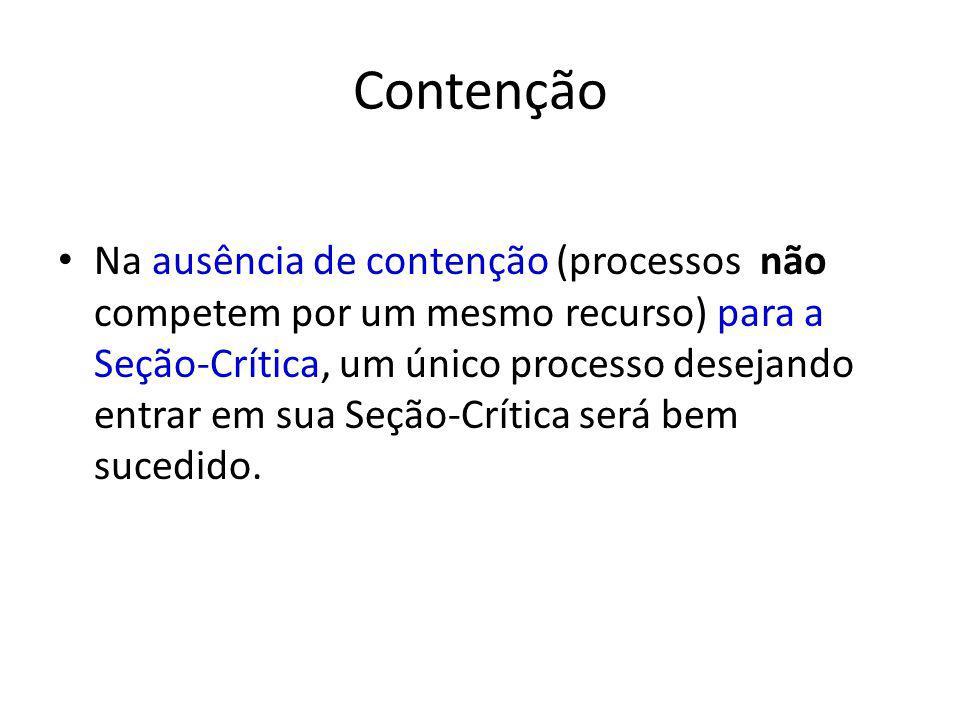 Contenção Na ausência de contenção (processos não competem por um mesmo recurso) para a Seção-Crítica, um único processo desejando entrar em sua Seção-Crítica será bem sucedido.