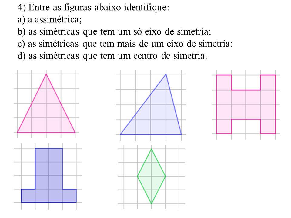 3) Qual das seguintes figuras apresenta simetria central em relação ao ponto O?