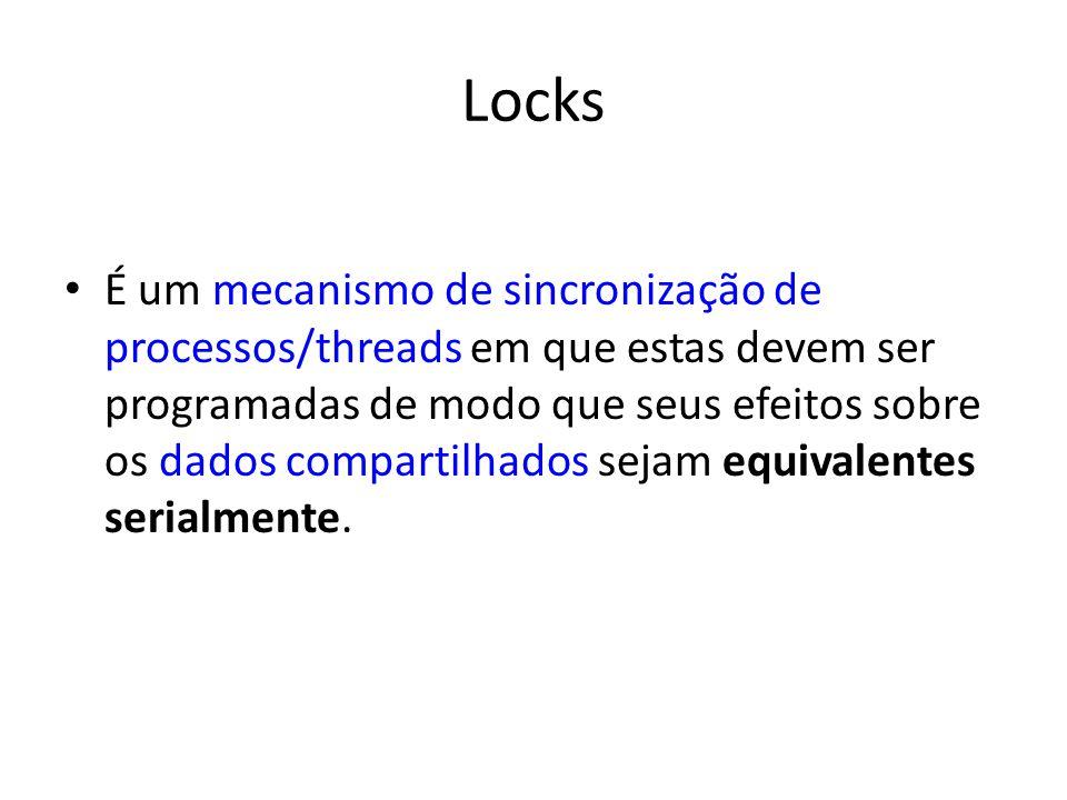 Locks É um mecanismo de sincronização de processos/threads em que estas devem ser programadas de modo que seus efeitos sobre os dados compartilhados sejam equivalentes serialmente.