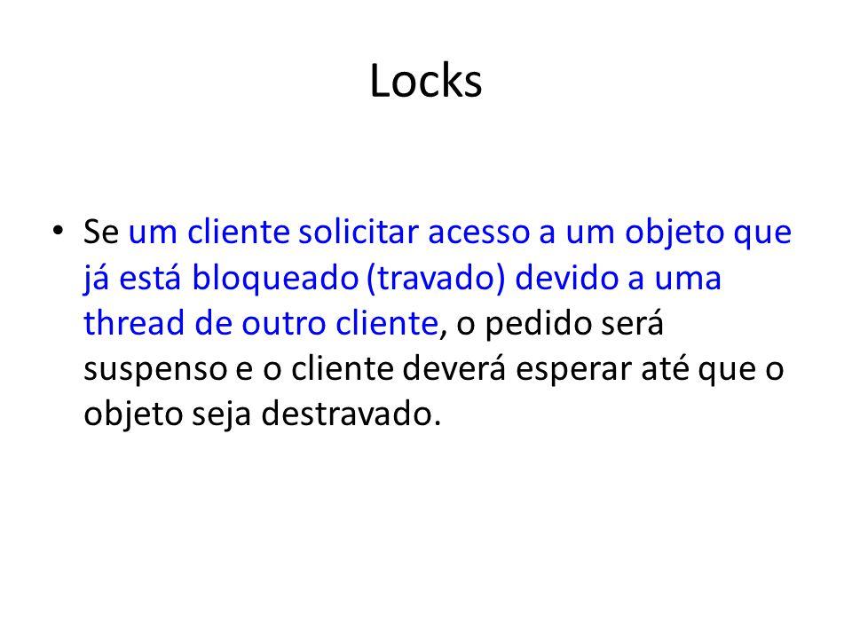 Locks A implementação de locks pode ser feita para que o funcionamento dos locks (travas) para bloqueio, sejam implementados por um objeto em separado num servidor, que chamamos de gerenciador de locks (travas).