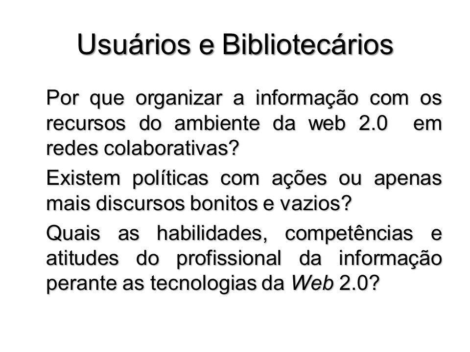 Usuários e Bibliotecários Por que organizar a informação com os recursos do ambiente da web 2.0 em redes colaborativas? Existem políticas com ações ou