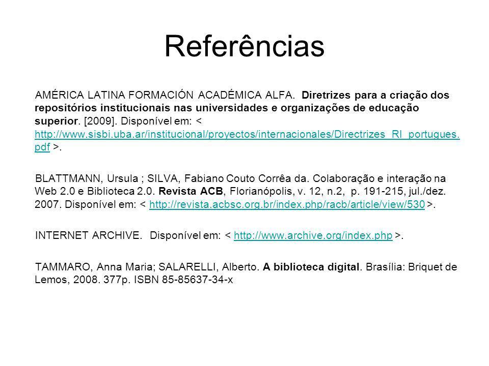 Referências AMÉRICA LATINA FORMACIÓN ACADÉMICA ALFA. Diretrizes para a criação dos repositórios institucionais nas universidades e organizações de edu