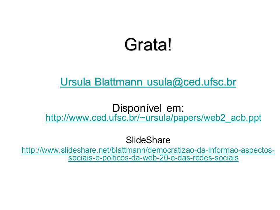 Grata! Ursula Blattmann usula@ced.ufsc.br Ursula Blattmann usula@ced.ufsc.br Disponível em: http://www.ced.ufsc.br/~ursula/papers/web2_acb.ppt http://