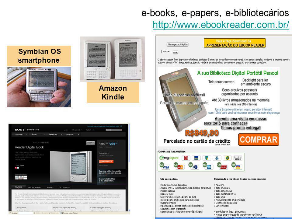 e-books, e-papers, e-bibliotecários http://www.ebookreader.com.br/ http://www.ebookreader.com.br/ Symbian OS smartphone Amazon Kindle