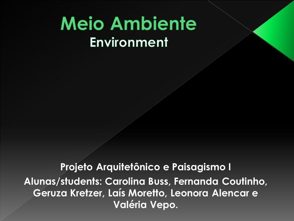 Projeto Arquitetônico e Paisagismo I Alunas/students: Carolina Buss, Fernanda Coutinho, Geruza Kretzer, Laís Moretto, Leonora Alencar e Valéria Vepo.