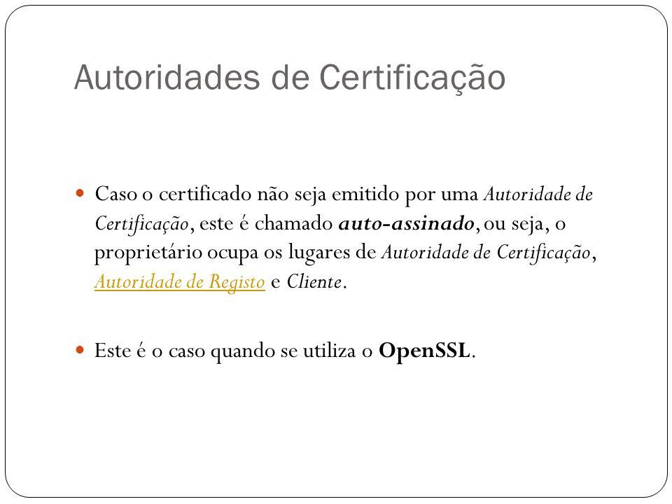 Autoridades de Certificação Caso o certificado não seja emitido por uma Autoridade de Certificação, este é chamado auto-assinado, ou seja, o proprietá