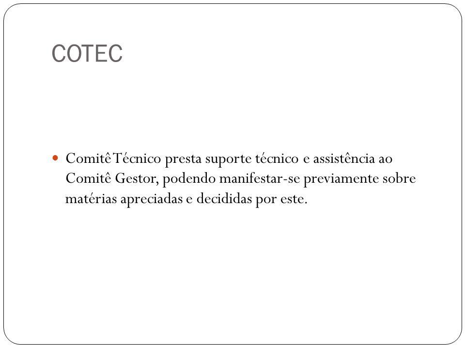 COTEC Comitê Técnico presta suporte técnico e assistência ao Comitê Gestor, podendo manifestar-se previamente sobre matérias apreciadas e decididas po