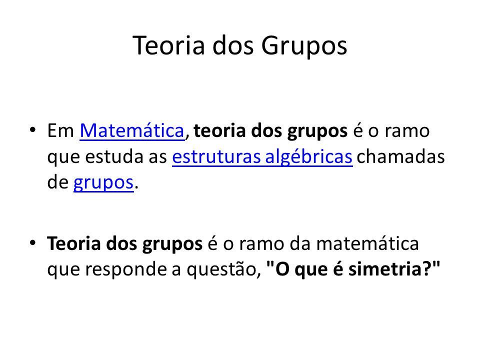 Teoria dos Grupos Em Matemática, teoria dos grupos é o ramo que estuda as estruturas algébricas chamadas de grupos.Matemáticaestruturas algébricasgrupos Teoria dos grupos é o ramo da matemática que responde a questão, O que é simetria?