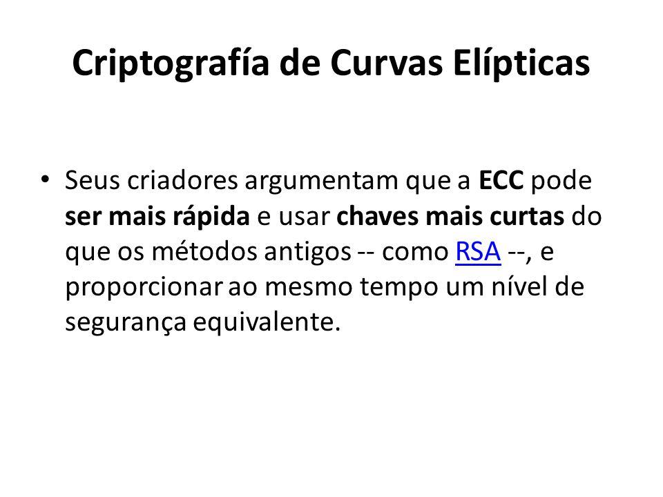Criptografía de Curvas Elípticas Seus criadores argumentam que a ECC pode ser mais rápida e usar chaves mais curtas do que os métodos antigos -- como RSA --, e proporcionar ao mesmo tempo um nível de segurança equivalente.RSA
