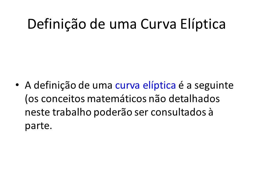 Definição de uma Curva Elíptica A definição de uma curva elíptica é a seguinte (os conceitos matemáticos não detalhados neste trabalho poderão ser consultados à parte.