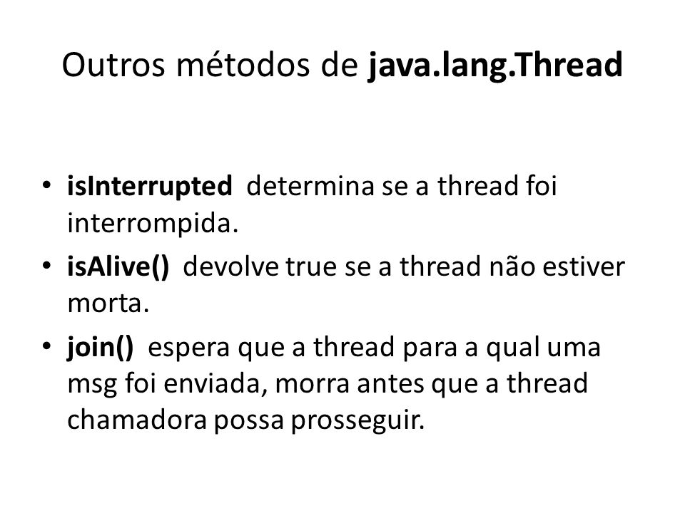 Outros métodos de java.lang.Thread isInterrupted determina se a thread foi interrompida.
