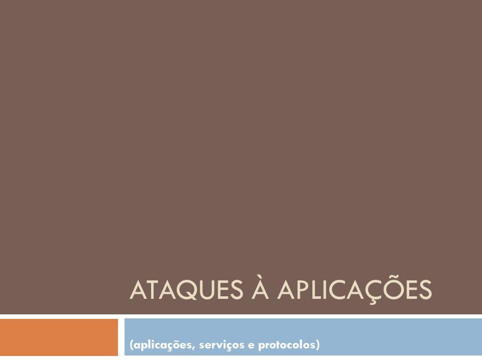 ATAQUES À APLICAÇÕES (aplicações, serviços e protocolos)