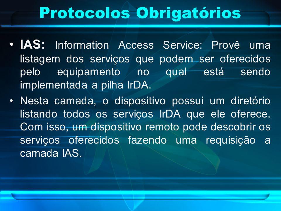 Protocolos Obrigatórios IAS: Information Access Service: Provê uma listagem dos serviços que podem ser oferecidos pelo equipamento no qual está sendo