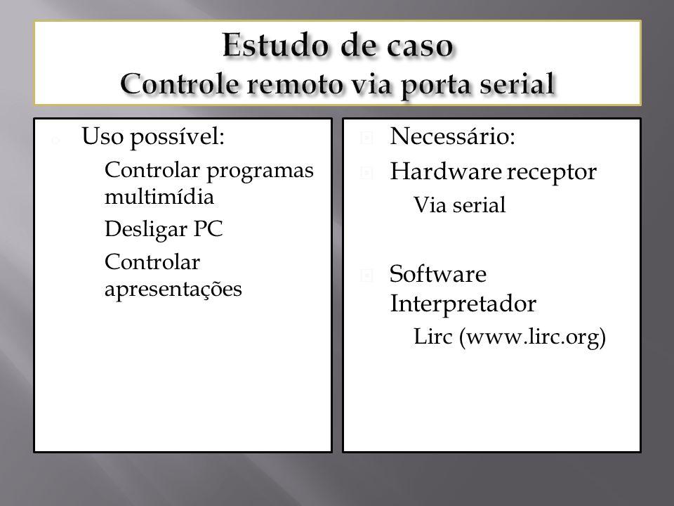 o Uso possível: o Controlar programas multimídia o Desligar PC o Controlar apresentações Necessário: Hardware receptor Via serial Software Interpretad