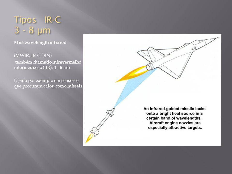 Tipos IR-C 3 - 8 µm Mid-wavelength infrared (MWIR, IR-C DIN) também chamado infravermelho intermediário (IIR): 3 - 8 µm Usada por exemplo em sensores