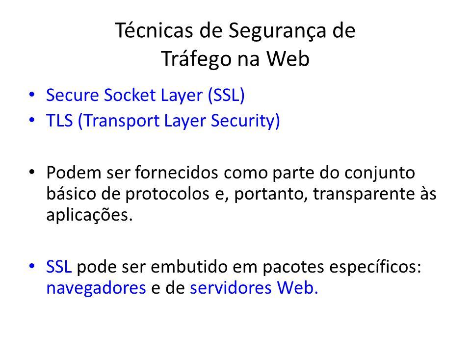 Técnicas de Segurança de Tráfego na Web Secure Socket Layer (SSL) TLS (Transport Layer Security) Podem ser fornecidos como parte do conjunto básico de