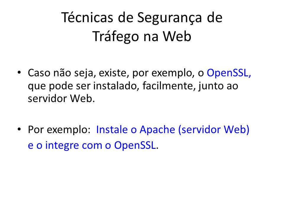 Técnicas de Segurança de Tráfego na Web Caso não seja, existe, por exemplo, o OpenSSL, que pode ser instalado, facilmente, junto ao servidor Web. Por