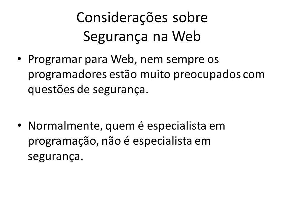 Considerações sobre Segurança na Web Programar para Web, nem sempre os programadores estão muito preocupados com questões de segurança. Normalmente, q